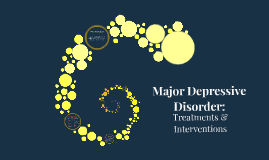 Major Depressive Disorders: Treatments & Interventions