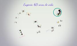 Eugenio, 60 años de vida