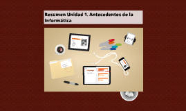 Copy of Resumen Unidad 1. Antecedentes de la Informática