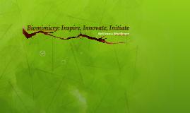 Biomimicry: Inspire, Innovate, Initiate