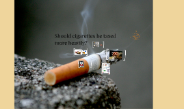 Should cigarette be taxed more heavily?