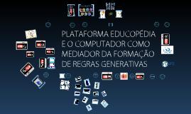 PLATAFORMA EDUCOPÉDIA E O COMPUTADOR COMO MEDIADOR DA FORMAÇÃO DE REGRAS GENERATIVAS