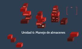 Unidad 6.- Manejo de almacenes