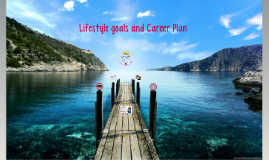 Lifestyle goals and Career Plan