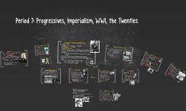 Period 7: Progressives, Imperialism, WWI, the Twenties