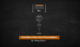 Outsiders Interview Presentation