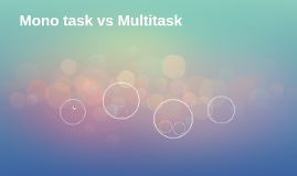 Monotask vs Multitask