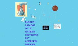 BLOQUE 3 ESTADOS DE LA MATERIA PROPIEDADES Y COMPORTAMIENTOS