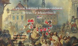 Lietuvai lemtingi Rusijos valdovai - Petras I ir Jekaterina