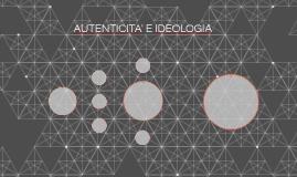 AUTENTICITA' E IDEOLOGIA