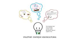 LEV VYGOTSKY: ENFOQUE SOCIOCULTURAL