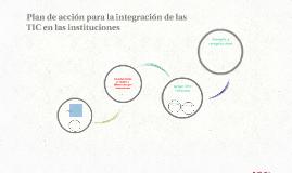 Copy of Plan de acción para la integración de las TIC en las institu