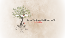 Love: The Force that Binds us All