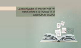 Copy of Caracterizacion de Operaciones De Manufactura y su impacto e