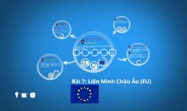 Copy of Bài 7: Liên Minh Châu Âu (EU)