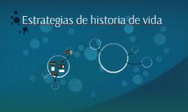 Copy of Estrategias de historia de vida