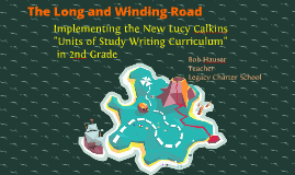 Copy of The Long and Winding Road: Implementing the New Lucy Calkins Units of Study Writing Curriculum in 2nd Grade