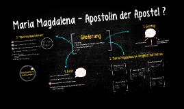 Maria Magdalena - Apostolin der Apostel?