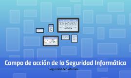 Campo de acción de la Seguridad Informática