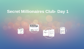 Secret Millionaires Club- Day 1