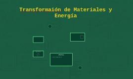 Transformaión de Materiales y Energía
