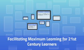 Facilitating Maximum Learning for 21st Century Learners