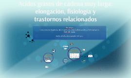 Ácidos grasos de cadena muy larga: elongación, fisiología y