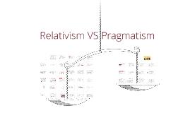 Relativism VS Pragmatism
