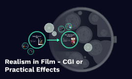 Realism in Film - CGI or Practical Effects