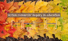 Action research/ inquiry in education