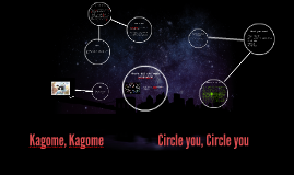 Kagome, Kagome          Circle you, Circle you