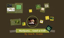 Marijuana... Good or Evil?