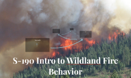 Copy of S-190 Intro to Wildland Fire Behavior