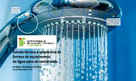Estudo técnico e econômico de formas de aquecimento de água para as residências.
