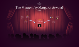 The Moment by Margaret Atwood