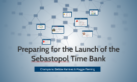Copy of Preparing for the Launch of the Sebastopol Time Bank