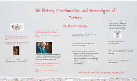 The History, Discrimination, and Stereotypes of Tattoos