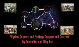 Copy of Pilgrims, Puritans,and Quakers Compare and Contrast