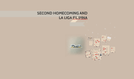 Copy of SECOND HOMECOMING AND LA LIGA FILIPINA