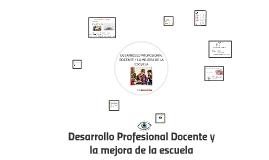 DESARROLLO PROFESIONAL DOCENTE Y LA MEJORA DE LA ESCUELA