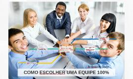 ESCOLHENDO UMA EQUIPE 100%