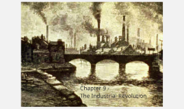 Copy of Chapter 9: The Industrial Revolution