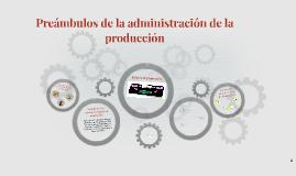 Preámbulos de la administración de la producción