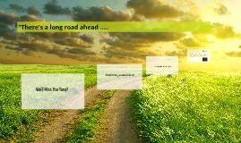 The Long Road Ahead.....