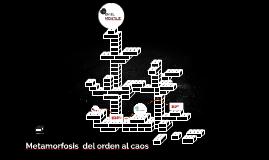Metamorfosis  del orden al caos