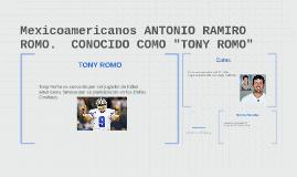 """Mexicoamericanos """"ANTONIO RAMIRO ROMO AKA TONY ROMO"""""""