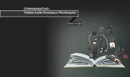 Copy of COMPARARATIVO , Hobbes, Locke ,Rousseau e Montesquieu