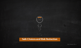 Safe Choices and Risk Reduction