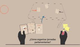 ¿Cómo organizar jornadas parlamentarias?