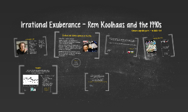 Irrational Exuberance - Rem Koolhaas and the 1990s